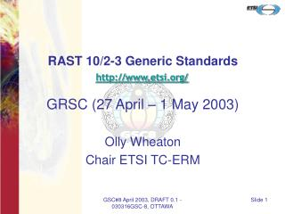 RAST 10/2-3 Generic Standards etsi/ GRSC (27 April – 1 May 2003) Olly Wheaton