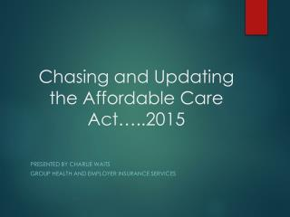 Chasing and Updating the Affordable Care Act…..2015