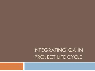 INTEGRATING  QA IN  PROJECT LIFE CYCLE