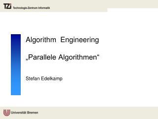 "Algorithm   Engineering ""Parallele Algorithmen"""