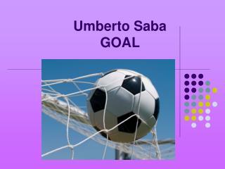 Umberto Saba       GOAL