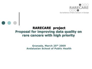 RARECARE  project Proposal for improving data quality on  rare cancers with high priority