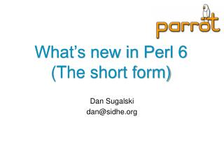 What's new in Perl 6 (The short form)