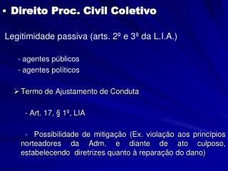 Direito Proc. Civil Coletivo  Legitimidade passiva (arts. 2º e 3º da L.I.A.)   - agentes públicos