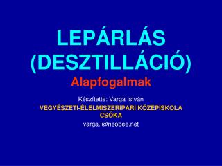 LEPÁRLÁS (DESZTILLÁCIÓ) Alapfogalmak