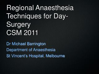 Regional Anaesthesia Techniques for Day-Surgery CSM 2011