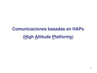 Comunicaciones basadas en HAPs  ( H igh  A ltitude  P latform s )