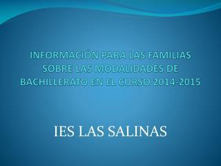 INFORMACIÓN PARA LAS FAMILIAS SOBRE LAS MODALIDADES DE BACHILLERATO EN EL CURSO 2014-2015