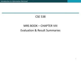 CSE 538 MRS BOOK – CHAPTER VIII Evaluation & Result Summaries