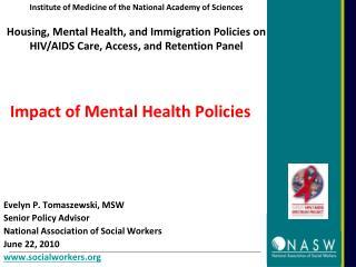Impact of Mental Health Policies Evelyn P. Tomaszewski, MSW Senior Policy Advisor