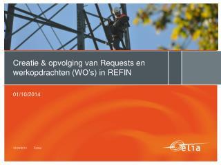 Creatie & opvolging van  Requests  en werkopdrachten ( WO's ) in REFIN