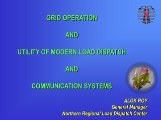 GRID OPERATION  AND UTILITY OF MODERN LOAD DISPATCH  AND  COMMUNICATION SYSTEMS