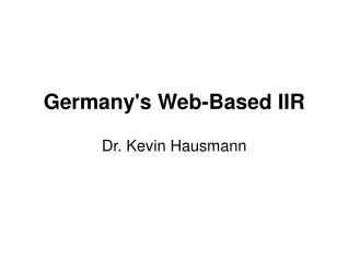 Germany's Web-Based IIR Dr. Kevin Hausmann