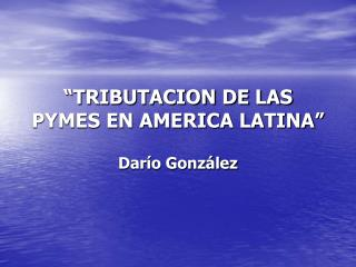 """TRIBUTACION DE LAS PYMES EN AMERICA LATINA"""