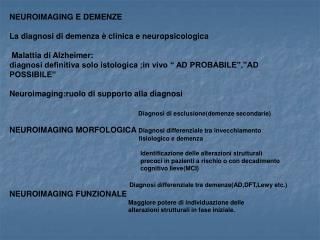 NEUROIMAGING E DEMENZE La diagnosi di demenza è clinica e neuropsicologica  Malattia di Alzheimer: