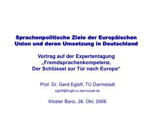 Prof. Dr. Gerd Egloff, TU Darmstadt egloff@linglit.tu-darmstadt.de Kloster Banz, 26. Okt. 2006