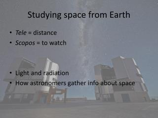 Studying space from Earth