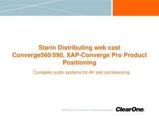 Starin Distributing web cast Converge560/590, XAP-Converge Pro Product Positioning