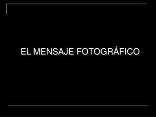 EL MENSAJE FOTOGR FICO