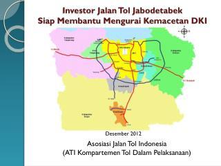 Investor  Jalan  Tol  Jabodetabek Siap Membantu Mengu rai Kemacetan  DKI