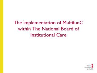 The implementation of MultifunC within The National Board of Institutional Care