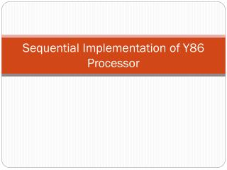 Sequential Implementation of Y86 Processor