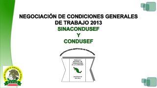 NEGOCIACIÓN DE CONDICIONES GENERALES  DE TRABAJO 2013 SINACONDUSEF Y  CONDUSEF