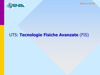 UTS:  Tecnologie Fisiche Avanzate  (FIS)