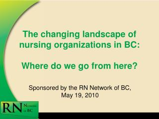 The changing landscape of nursing organizations in BC:  Where do we go from here?