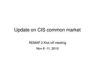 Update on CIS common market