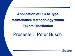 Application of R.C.M. type Maintenance Methodology within Eskom Distribution