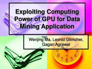 Exploiting Computing Power of GPU for Data Mining Application