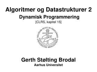 Algoritmer og Datastrukturer 2 Dynamisk Programmering  [CLRS, kapitel 15]
