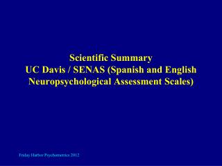 Scientific Summary UC Davis / SENAS (Spanish and English Neuropsychological Assessment Scales)