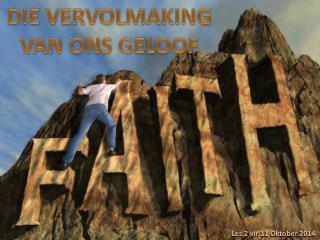 DIE VERVOLMAKING VAN ONS GELOOF