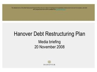 Hanover Debt Restructuring Plan Media briefing 20 November 2008