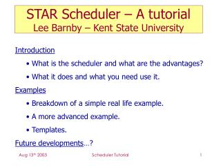 STAR Scheduler – A tutorial Lee Barnby – Kent State University
