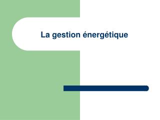 La gestion énergétique