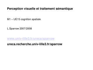 Perception visuelle et traitement sémantique M1 – UE15 cognition spatiale L.Sparrow 2007/2008