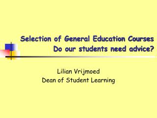 Selection of General Education Courses             Do our students need advice?