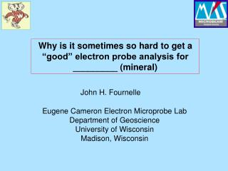 "Why is it sometimes so hard to get a ""good"" electron probe analysis for _________ (mineral)"