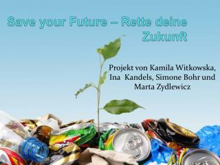 Save your Future  –  Rette deine Zukunft