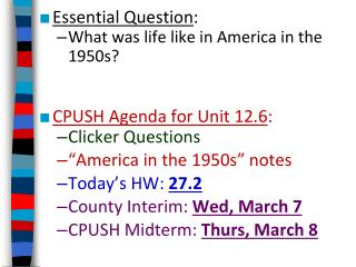 Essential Question : What was life like in America  in  the 1950s?  CPUSH Agenda for Unit 12.6 :