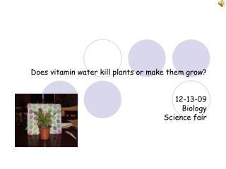 Does vitamin water kill plants or make them grow?