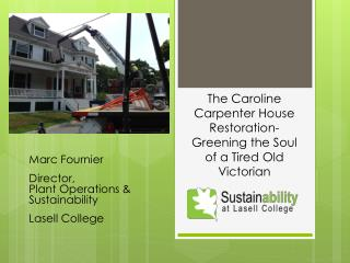 The  Caroline Carpenter House  Restoration-  Greening the Soul of a  T ired Old Victorian