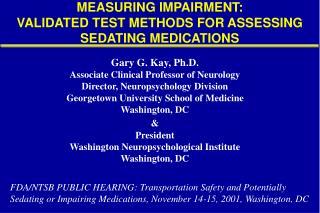 MEASURING IMPAIRMENT:  VALIDATED TEST METHODS FOR ASSESSING SEDATING MEDICATIONS