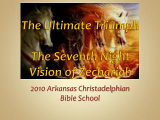 The Ultimate Triumph The Seventh Night Vision of Zechariah