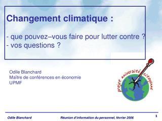 Changement climatique : - que pouvez–vous faire pour lutter contre ? - vos questions ?