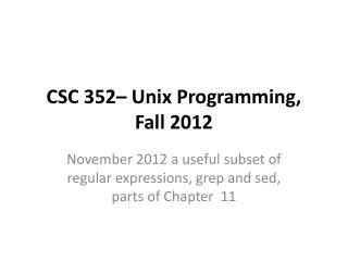 CSC 352– Unix Programming, Fall 2012