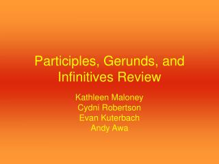 Participles, Gerunds, and Infinitives Review